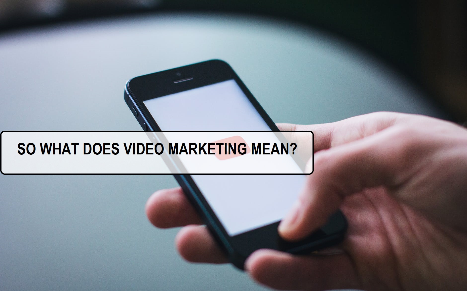 SO WHAT DOES VIDEO MARKETING MEAN?
